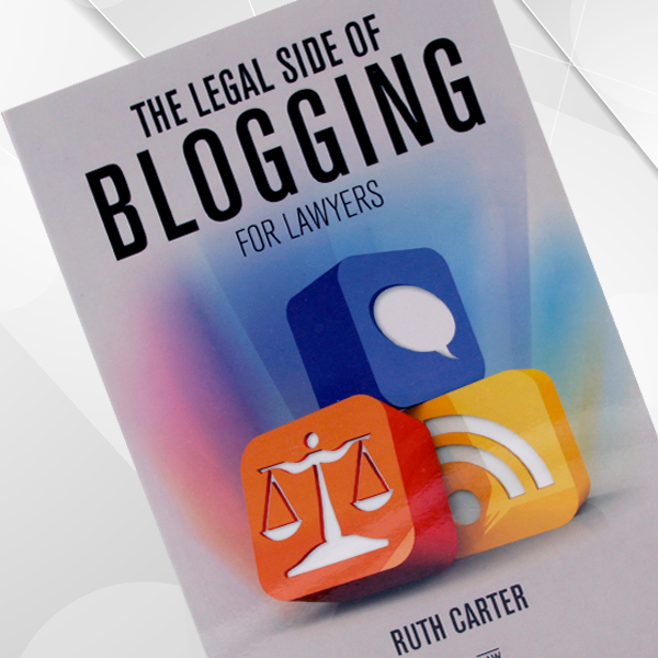 The Legal Side of Blogging For Lawyers (Print Edition)